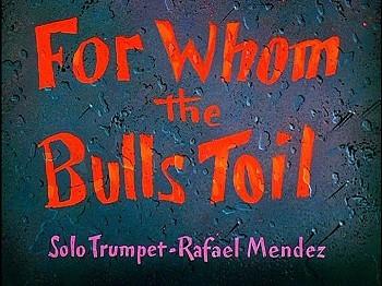 <i>For Whom The Bulls Toil</i> Title Card