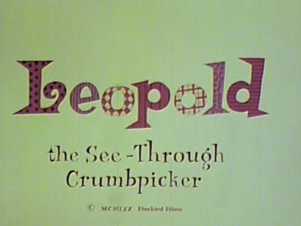 Leopold the See-Through Crumbpicker Title Card