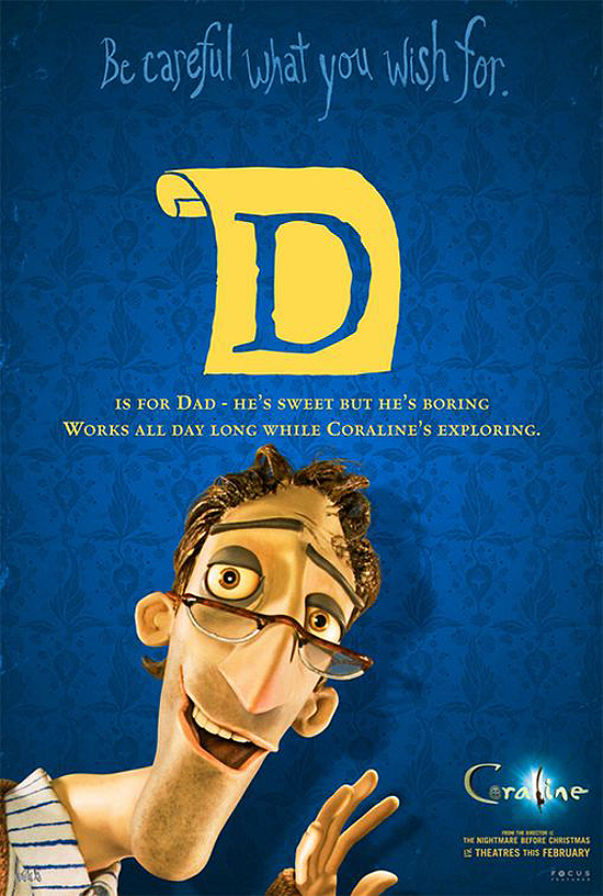 D is for Dad - he's sweet but he's boring. Works all day long while Coraline's exploring