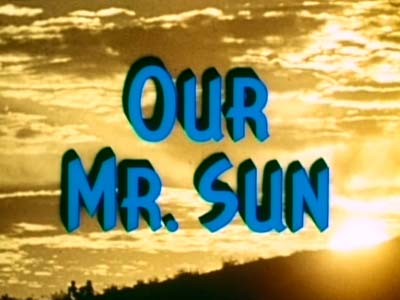 Our Mr. Sun Television Episode Title Card