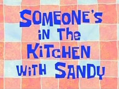 Someone's In The Kitchen With Sandy Television Episode Title Card