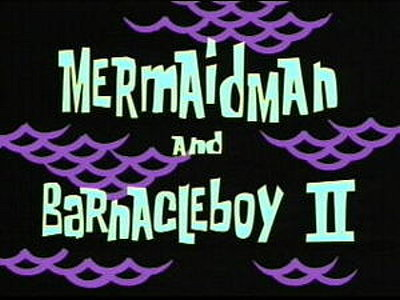 Mermaidman And Barnacleboy ll Television Episode Title Card