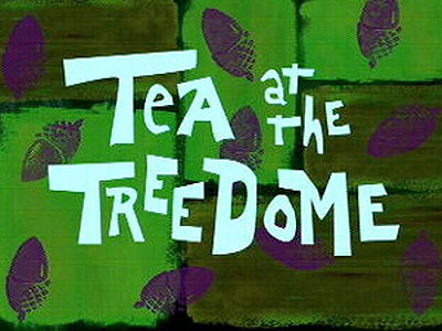 Tea At The Treedome Television Episode Title Card