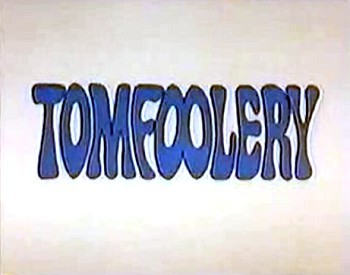 'The Tomfoolery Show' Series Title Card