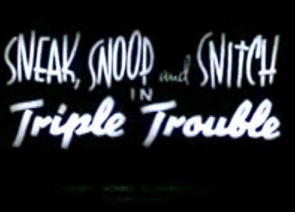 <i>Sneak, Snoop And Snitch In Triple Trouble</i> Title Card