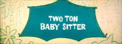 Two Ton Baby Sitter Title Card