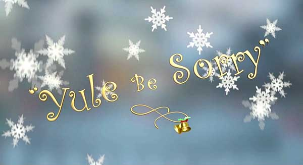 Yule Be Sorry Title Card