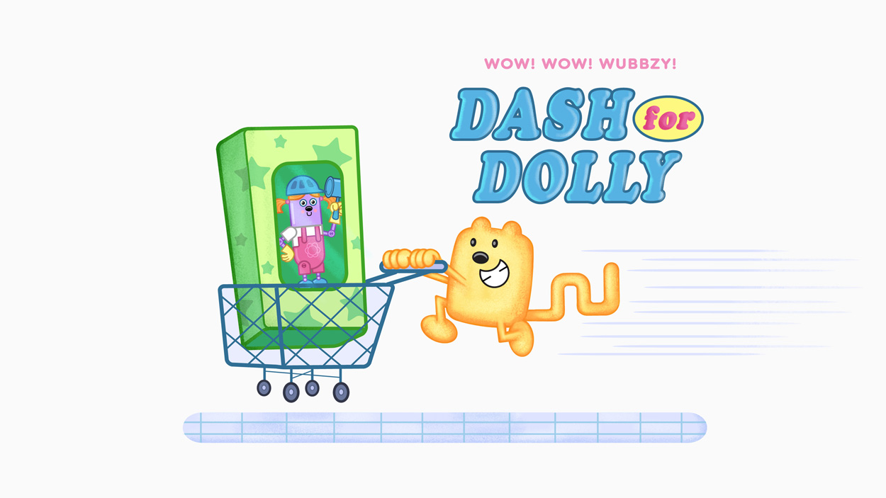 A Dash for a Dolly (2006) - Wow! Wow! Wubbzy! Cartoon Episode Guide