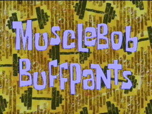 Musclebob Buffpants Television Episode Title Card